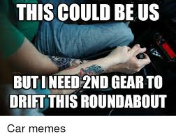 Drift Meme - this could be us but ineed 2nd gear to drift this roundabout car