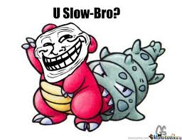 Slowbro Meme - u slow bro by ironmonkey2000 meme center