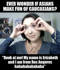 Make Memes For Free - ever wonder if asians make fun of caucasians oh we do except we