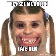 They See Me Rollin Meme - they see me rollin i ate dem make a meme