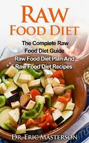 raw food diet the complete raw food diet guide raw food diet