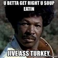 Jive Turkey Meme - virefreaks
