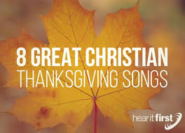 8 great christian thanksgiving songs news hear it