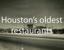 houston u0027s oldest restaurants can still dish it out houston chronicle