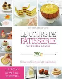 livre cours de cuisine 750 grammes le cours de pâtisserie confiserie glace chef