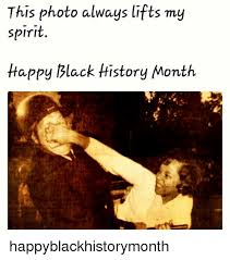 Black History Month Memes - this photo always lifts my spirit happy black history month