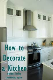 how to decorate a kitchen u2026without losing countertop space