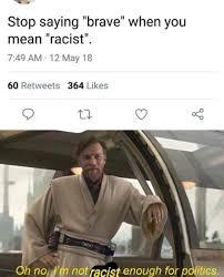 Racist Meme - stop saying brave when you mean racist meme xyz