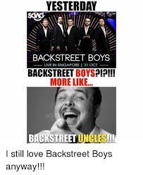 Backstreet Boys Meme - yesterday backstreet boys live in singapore i 21 oct backstreet