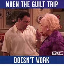 Guilt Meme - 25 best memes about the guilt trip the guilt trip memes