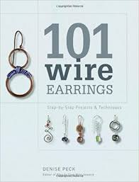 wire earrings 101 wire earrings step by step projects techniques peck