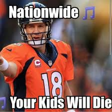 Peyton Superbowl Meme - nationwide your kids will die nationwide dead kid know your meme