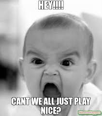 Nice Meme - hey cant we all just play nice meme angry baby 10594