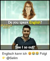 Speak English Meme - do you speak english mensch see i so out englisch kann ich