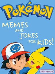 Pokemon Kid Meme - pokemon the greatest pokemon memes for kids joke book 2017