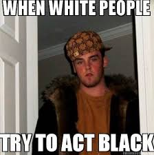 Black Meme Generator - meme creator when white people try to act black