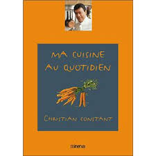 cuisine au quotidien ma cuisine au quotidien broché christian constant achat