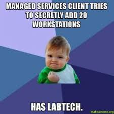 Lab Tech Meme - managed services client tries to secretly add 20 workstations has