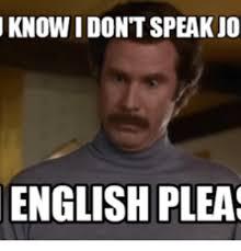 Meme Speak - knowidont speak jo english pleas do you even english meme on me me