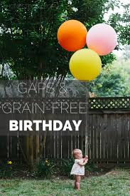 a grain free birthday party gaps style birthdays cakes and grains