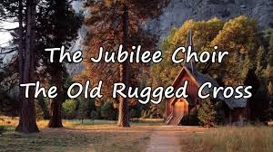 the jubilee choir the old rugged cross with lyrics youtube