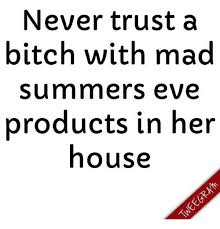 Summers Eve Meme - never trust a bitch with mad summers eve products in her house