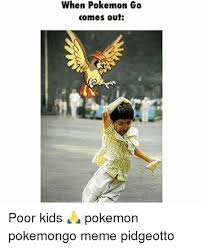 Pokemon Kid Meme - when pokemon go comes out poor kids pokemon pokemongo meme