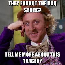 Bbq Meme - they forgot the bbq sauce tell me more about this tragedy
