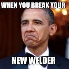 Welder Memes - meme creator when you break your new welder meme generator at