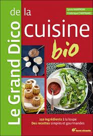 livre cuisine bio le grand dico de la cuisine bio libri livre cuisine