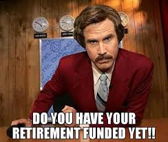 Retirement Meme - do you have your retirement funded yet meme ron the bears fan