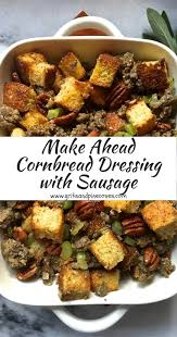 make ahead cornbread dressing with sausage grits and pinecones