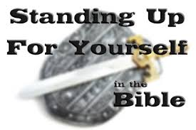 what does the bible say about standing up for yourself a
