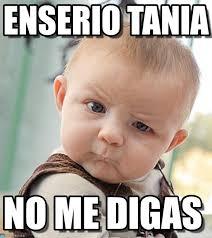 Tania Meme - enserio tania sceptical baby meme on memegen
