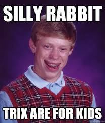 Silly Rabbit Meme - silly rabbit trix are for kids bad luck brian quickmeme