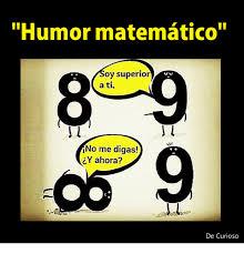 No Me Digas Meme - humor matematico a ti 9 oy superior no me digas 礬y ahora de