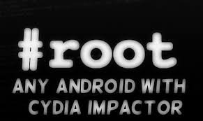 cydia android use cydia impactor to root any android mobile or tablet