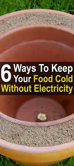electricit cuisine 6 ways to keep your food cold without electricity cold food