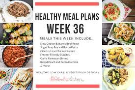 healthy meal plans week 36 slender kitchen