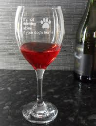 birthday drink your not drinking alone if your dog u0027s home engraved wine glass