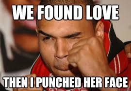 Funny Chris Brown Memes - we found love then i punched her face how chris brown hears