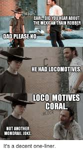 Mexican Meme Jokes - carl did you hear about the mexican train robber dad please no he