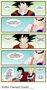 Friend I M Gonna Tell - so krillin don t even bother goku i m not gonna tell you why not
