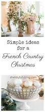 how to create a beautifully french country christmas shabbyfufu
