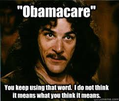 Anti Obamacare Meme - obamacare you keep using that word i do not think it means what