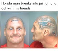Florida Man Meme - florida man breaks into jail to hang out with his friends 0