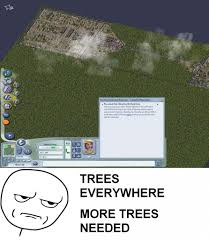 Simcity Meme - more trees simcity know your meme