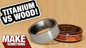Wood Wedding Rings by Making Titanium Wedding Rings Vs Making Wood Wedding Rings Youtube