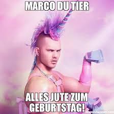Marco Meme - marco du tier alles jute zum geburtstag meme unicorn man 38863
