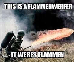 This Is Meme - this is a flammenwerfer it werfs flammen know your meme